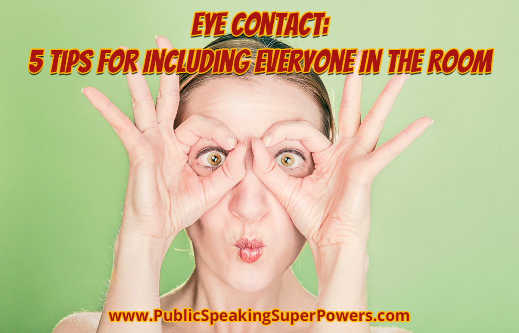 Eye Contact: 5 Tips for Including Everyone In the Room