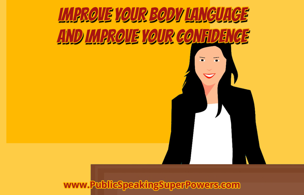 Improve Your Body Language and Improve Your Confidence - be more confident through body language