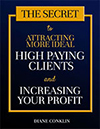 The Secret to Attracting More Ideal High Paying Clients and Increasing Your Profit