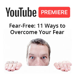 YouTube Premiere - Fear-Free: 11 Ways to Overcome Your Fear