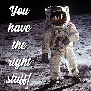 You have the right stuff!