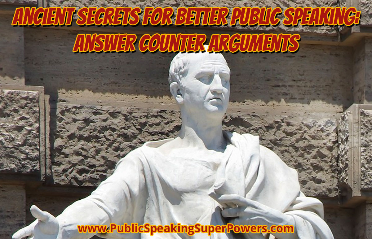 Ancient Secrets for Better Public Speaking: Answer Counter Arguments