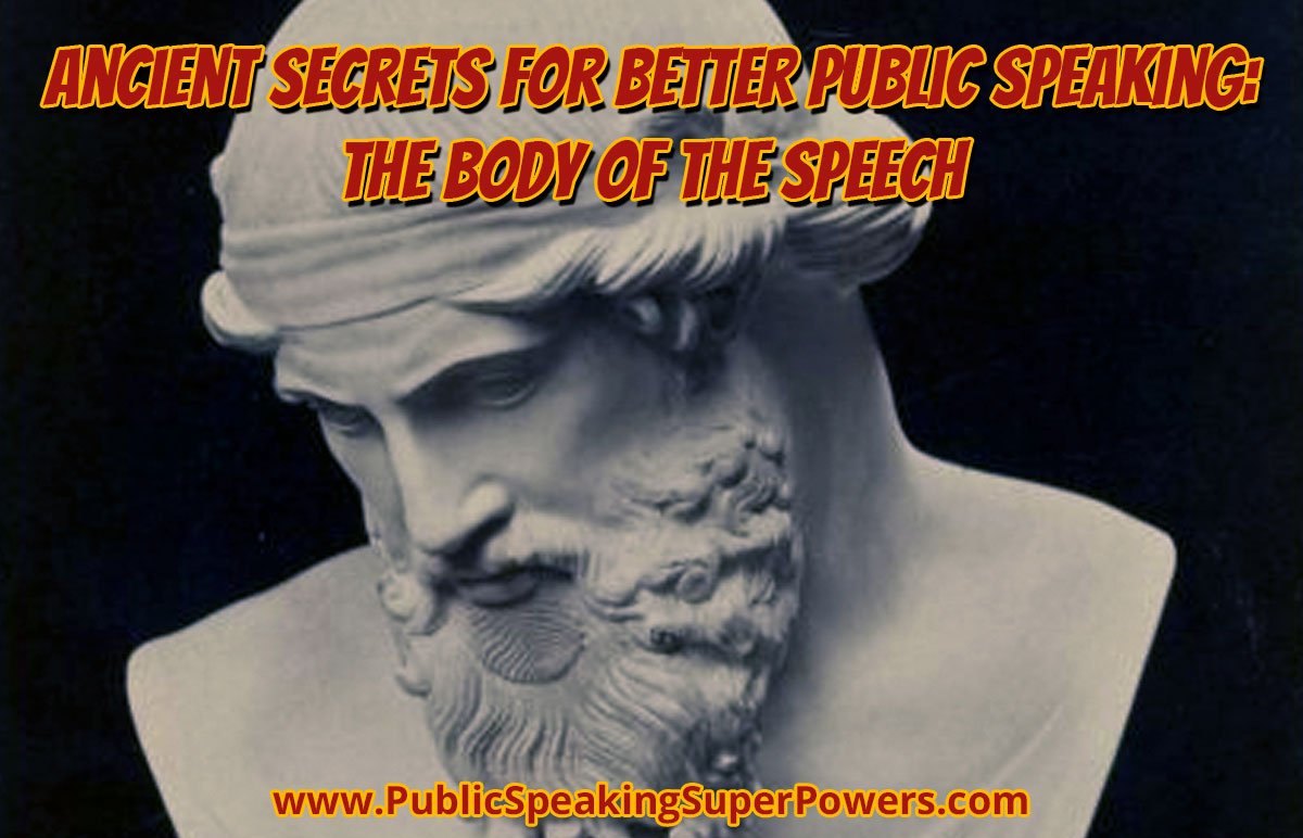 Ancient Secrets for Better Public Speaking: The Body of the Speech
