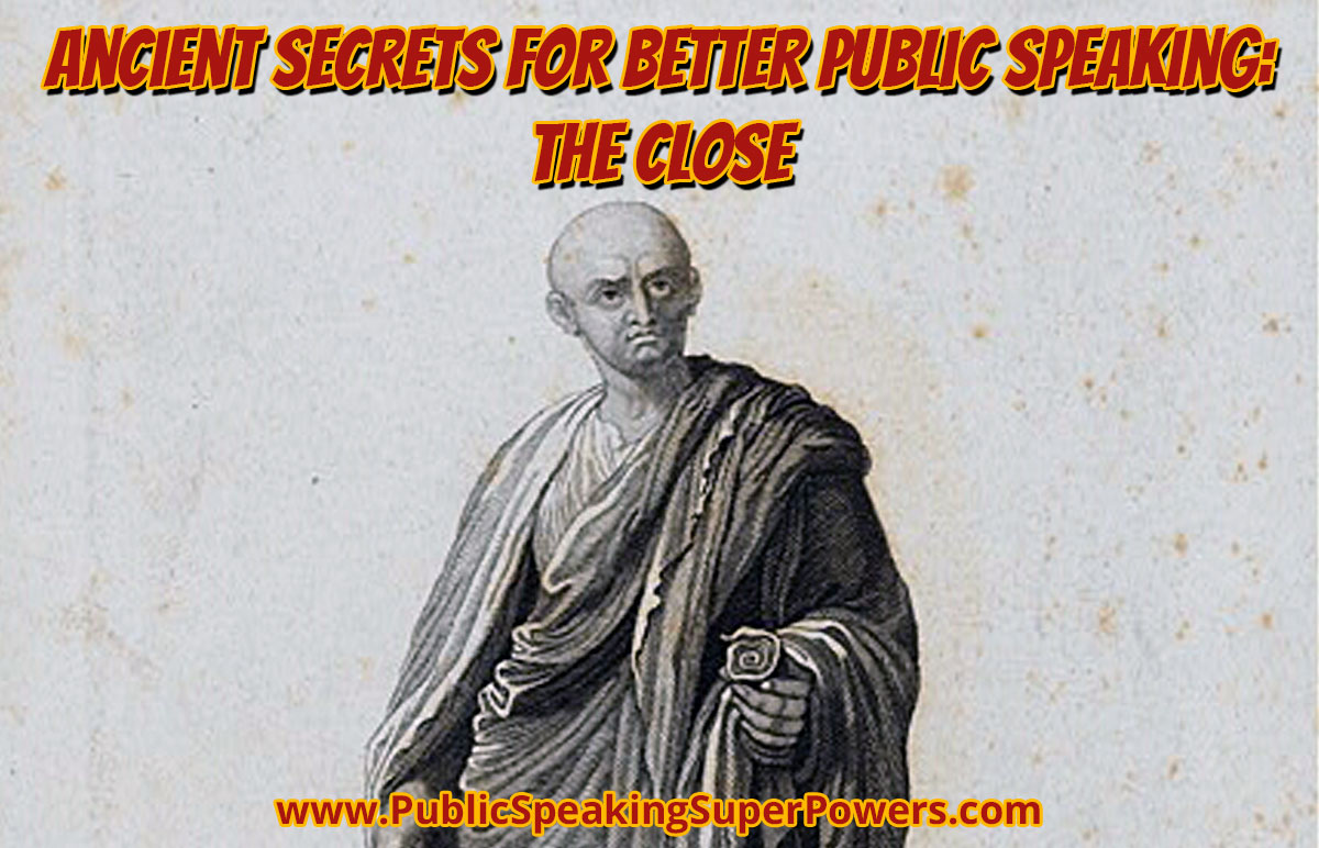 Ancient Secrets for Better Public Speaking: The Close