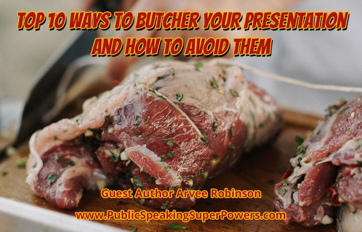 Top 10 Ways to Butcher Your Presentation and How to Avoid Them