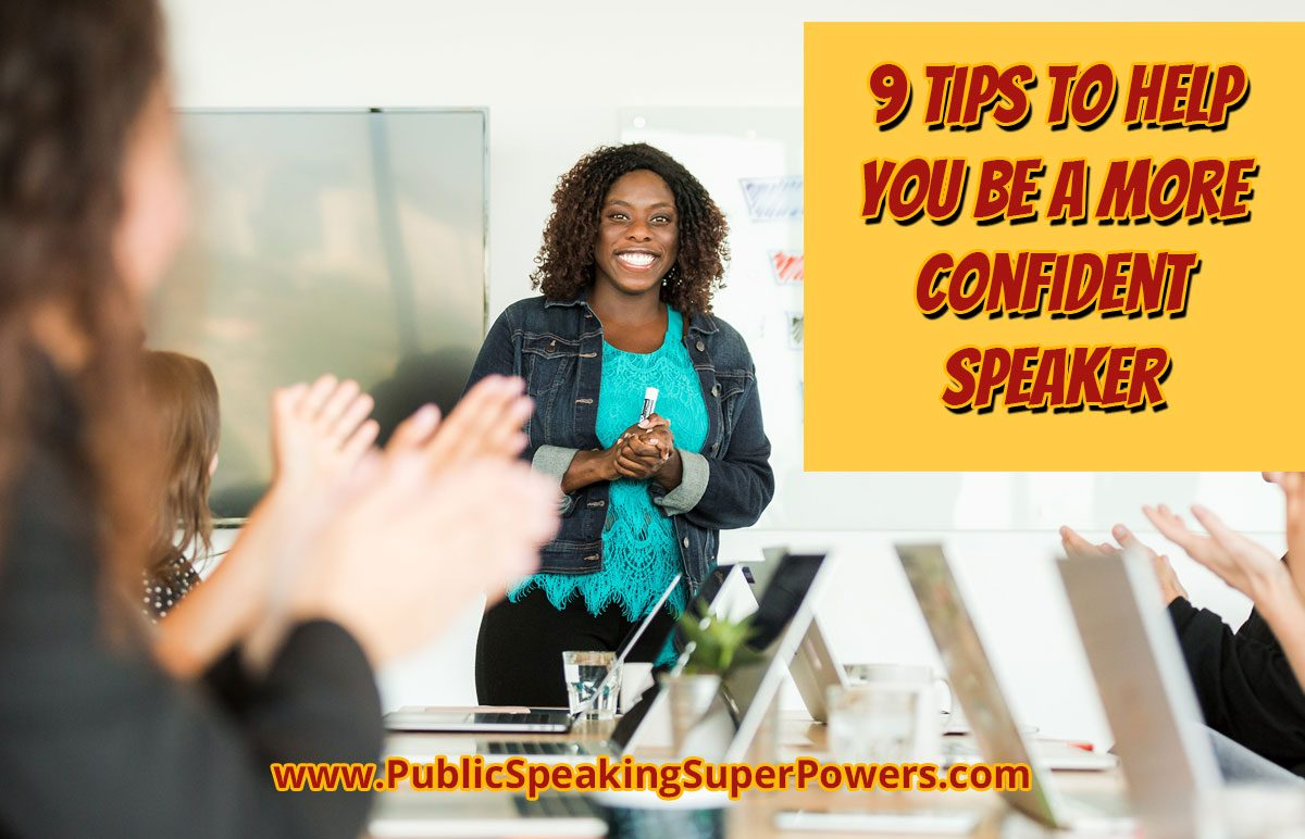 9 Tips To Help You Be a More Confident Speaker