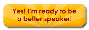 Yes! I'm ready to be a better speaker!