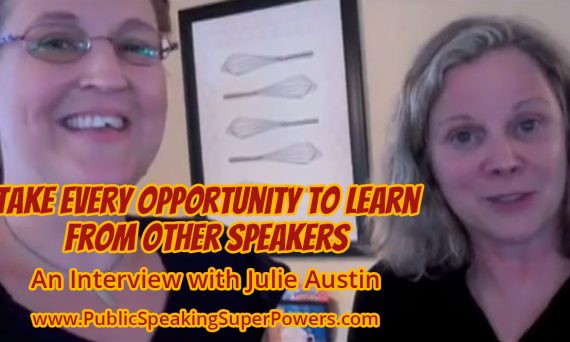 Take every opportunity to learn from other speakers An Interview with Julie Austin