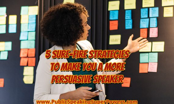 5 Sure-Fire Strategies to Make You a More Persuasive Speaker
