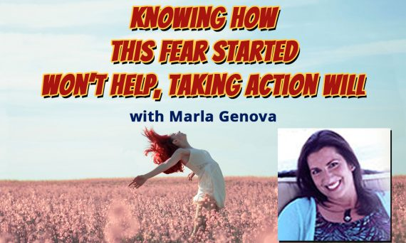 Knowing How This Fear Started Won't Help, Taking Action Will